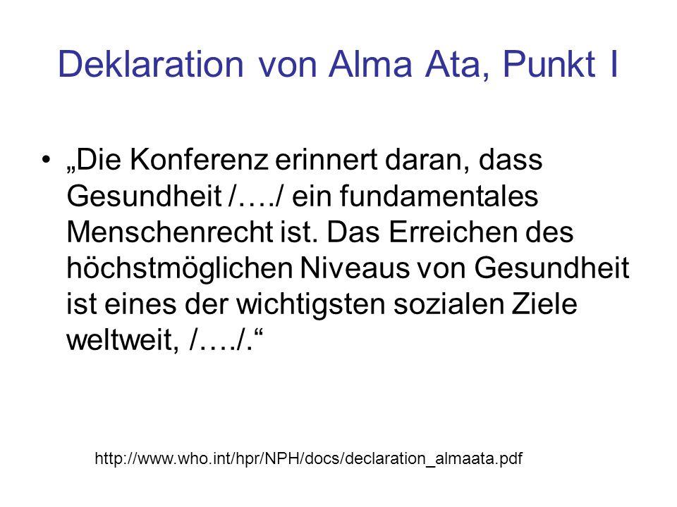 """Deklaration von Alma Ata, Punkt I """"Die Konferenz erinnert daran, dass Gesundheit /…./ ein fundamentales Menschenrecht ist. Das Erreichen des höchstmög"""