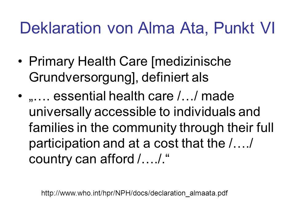 """Deklaration von Alma Ata, Punkt VI Primary Health Care [medizinische Grundversorgung], definiert als """"…. essential health care /…/ made universally ac"""