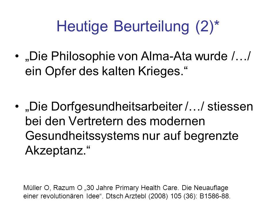 """Heutige Beurteilung (2)* """"Die Philosophie von Alma-Ata wurde /…/ ein Opfer des kalten Krieges."""" """"Die Dorfgesundheitsarbeiter /…/ stiessen bei den Vert"""