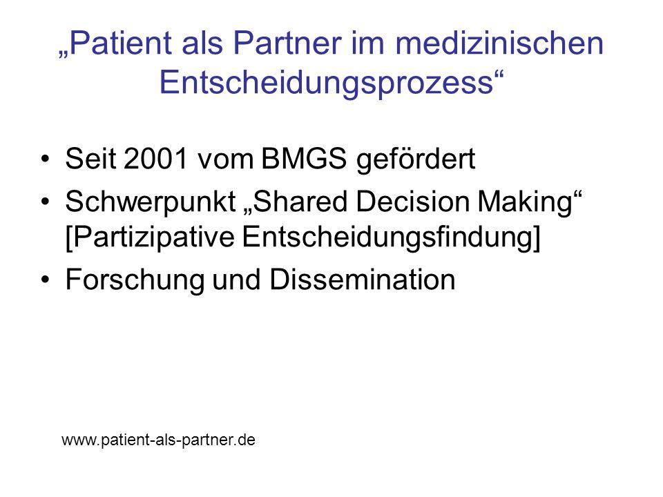 """""""Patient als Partner im medizinischen Entscheidungsprozess"""" Seit 2001 vom BMGS gefördert Schwerpunkt """"Shared Decision Making"""" [Partizipative Entscheid"""