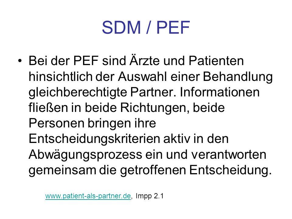 SDM / PEF Bei der PEF sind Ärzte und Patienten hinsichtlich der Auswahl einer Behandlung gleichberechtigte Partner. Informationen fließen in beide Ric