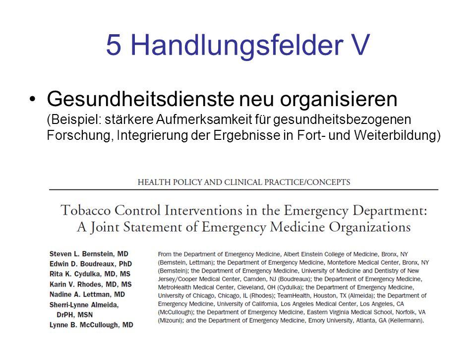 5 Handlungsfelder V Gesundheitsdienste neu organisieren (Beispiel: stärkere Aufmerksamkeit für gesundheitsbezogenen Forschung, Integrierung der Ergebn