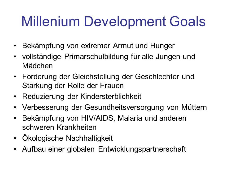 Millenium Development Goals Bekämpfung von extremer Armut und Hunger vollständige Primarschulbildung für alle Jungen und Mädchen Förderung der Gleichs