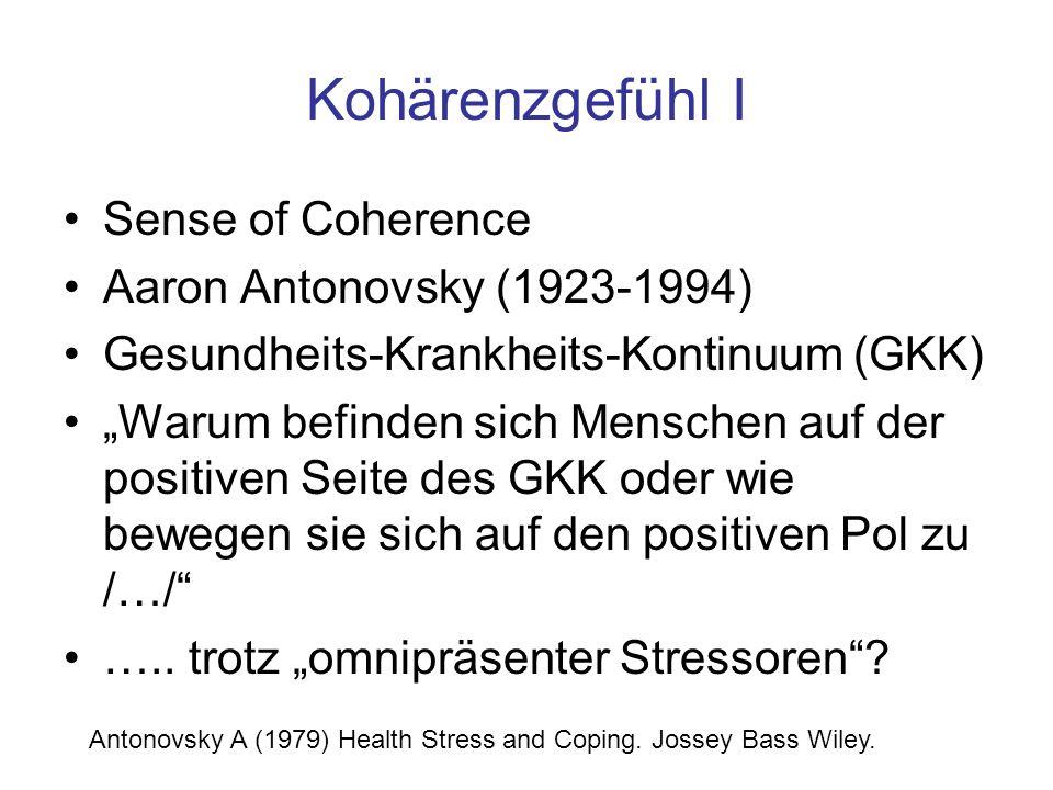 """Kohärenzgefühl I Sense of Coherence Aaron Antonovsky (1923-1994) Gesundheits-Krankheits-Kontinuum (GKK) """"Warum befinden sich Menschen auf der positive"""