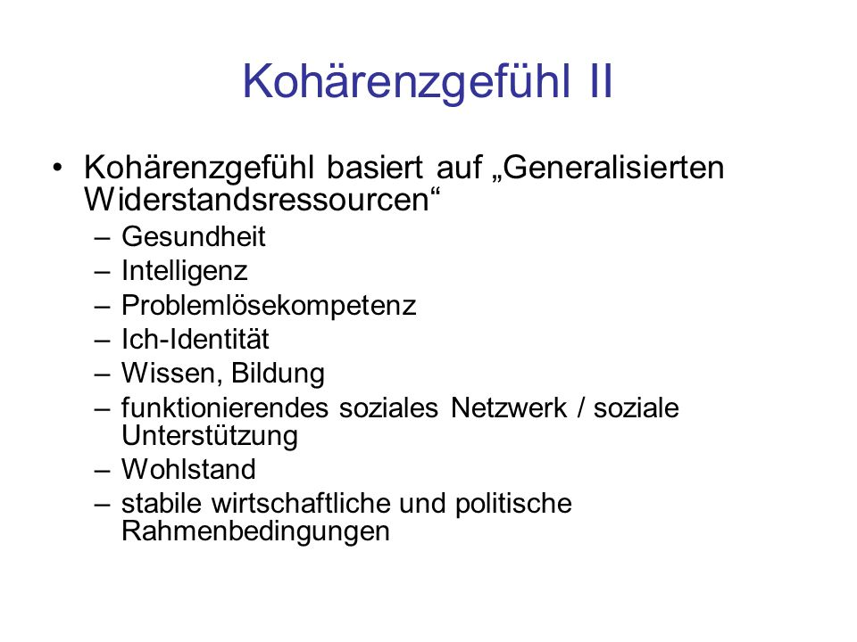 """Kohärenzgefühl II Kohärenzgefühl basiert auf """"Generalisierten Widerstandsressourcen"""" –Gesundheit –Intelligenz –Problemlösekompetenz –Ich-Identität –Wi"""
