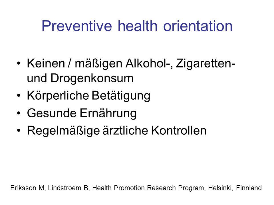 Preventive health orientation Keinen / mäßigen Alkohol-, Zigaretten- und Drogenkonsum Körperliche Betätigung Gesunde Ernährung Regelmäßige ärztliche K