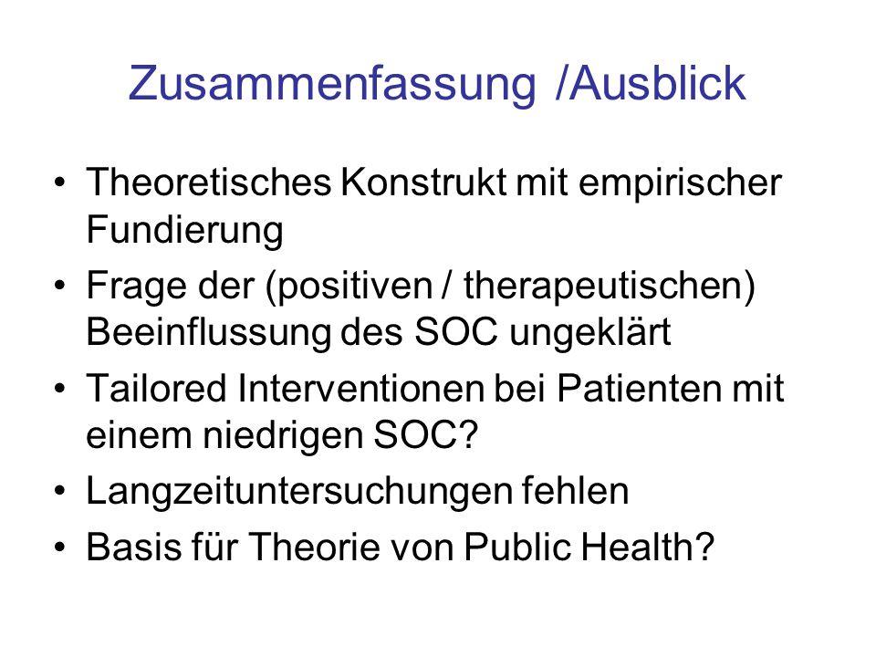 Zusammenfassung /Ausblick Theoretisches Konstrukt mit empirischer Fundierung Frage der (positiven / therapeutischen) Beeinflussung des SOC ungeklärt T