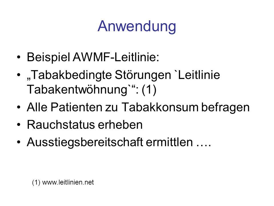 """Anwendung Beispiel AWMF-Leitlinie: """"Tabakbedingte Störungen `Leitlinie Tabakentwöhnung`"""": (1) Alle Patienten zu Tabakkonsum befragen Rauchstatus erheb"""