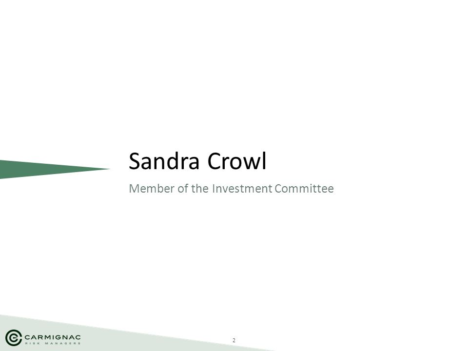 2 Member of the Investment Committee Sandra Crowl