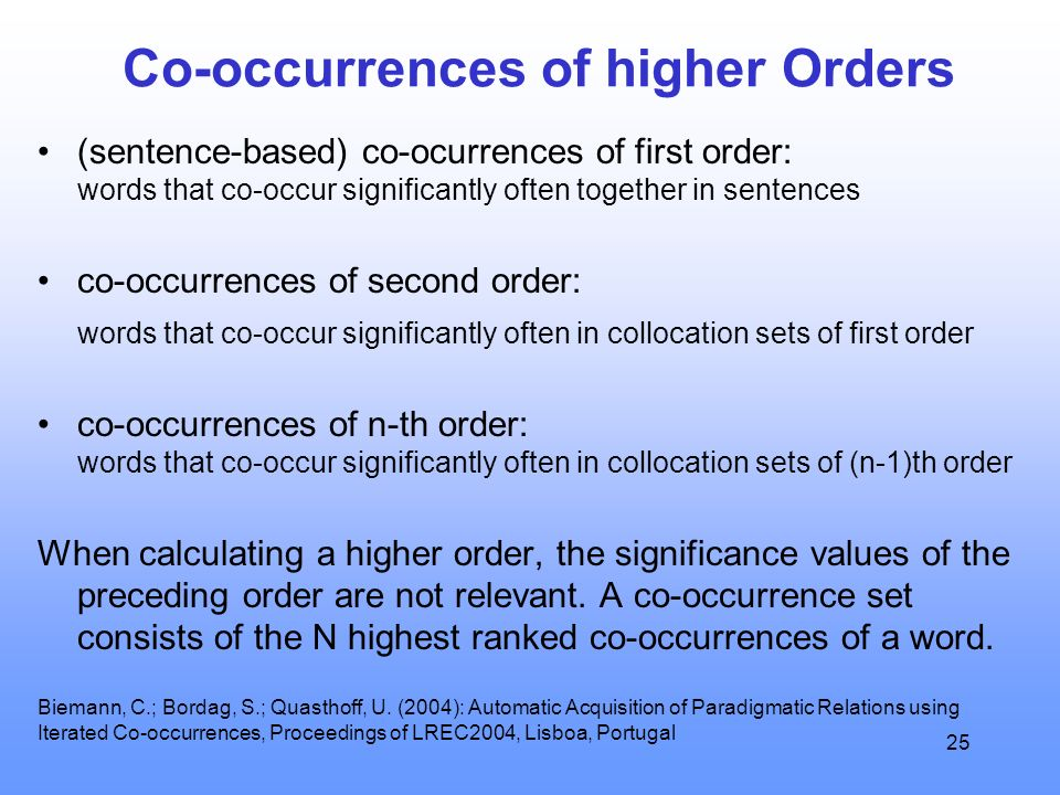 25 Co-occurrences of higher Orders (sentence-based) co-ocurrences of first order: words that co-occur significantly often together in sentences co-occ