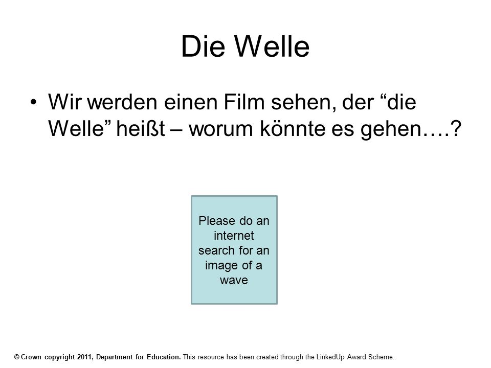 © Crown copyright 2011, Department for Education. This resource has been created through the LinkedUp Award Scheme. Die Welle Wir werden einen Film se