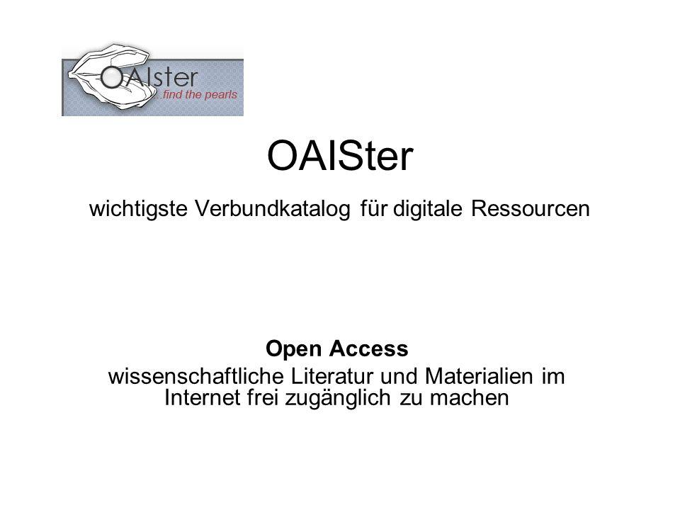 OAISter wichtigste Verbundkatalog für digitale Ressourcen Open Access wissenschaftliche Literatur und Materialien im Internet frei zugänglich zu machen
