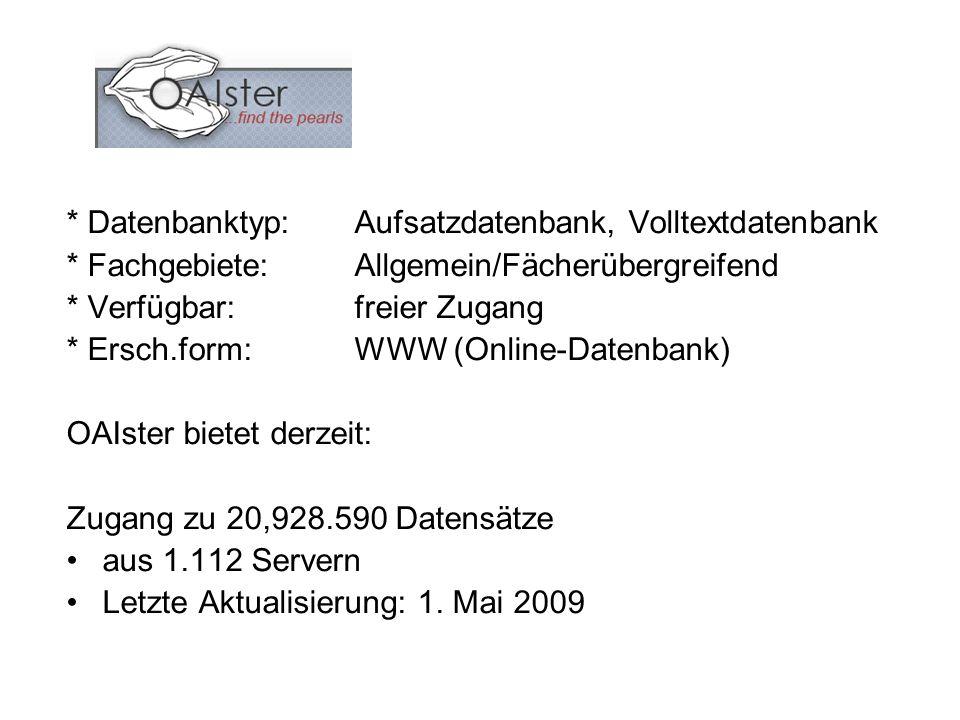 * Datenbanktyp:Aufsatzdatenbank, Volltextdatenbank * Fachgebiete: Allgemein/Fächerübergreifend * Verfügbar: freier Zugang * Ersch.form: WWW (Online-Datenbank) OAIster bietet derzeit: Zugang zu 20,928.590 Datensätze aus 1.112 Servern Letzte Aktualisierung: 1.