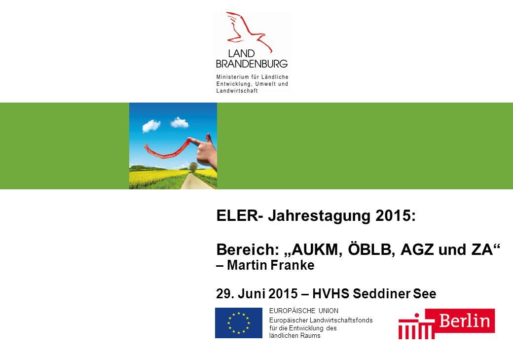 """EUROPÄISCHE UNION Europäischer Landwirtschaftsfonds für die Entwicklung des ländlichen Raums ELER- Jahrestagung 2015: Bereich: """"AUKM, ÖBLB, AGZ und ZA"""