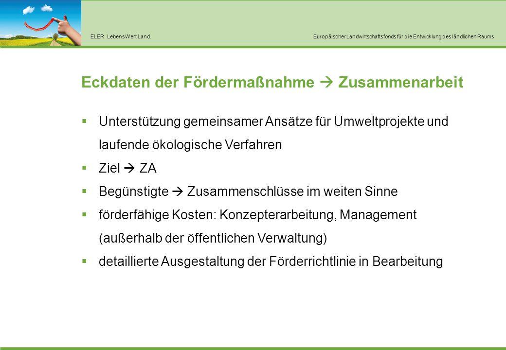 ELER. LebensWert Land.Europäischer Landwirtschaftsfonds für die Entwicklung des ländlichen Raums Eckdaten der Fördermaßnahme  Zusammenarbeit  Unters