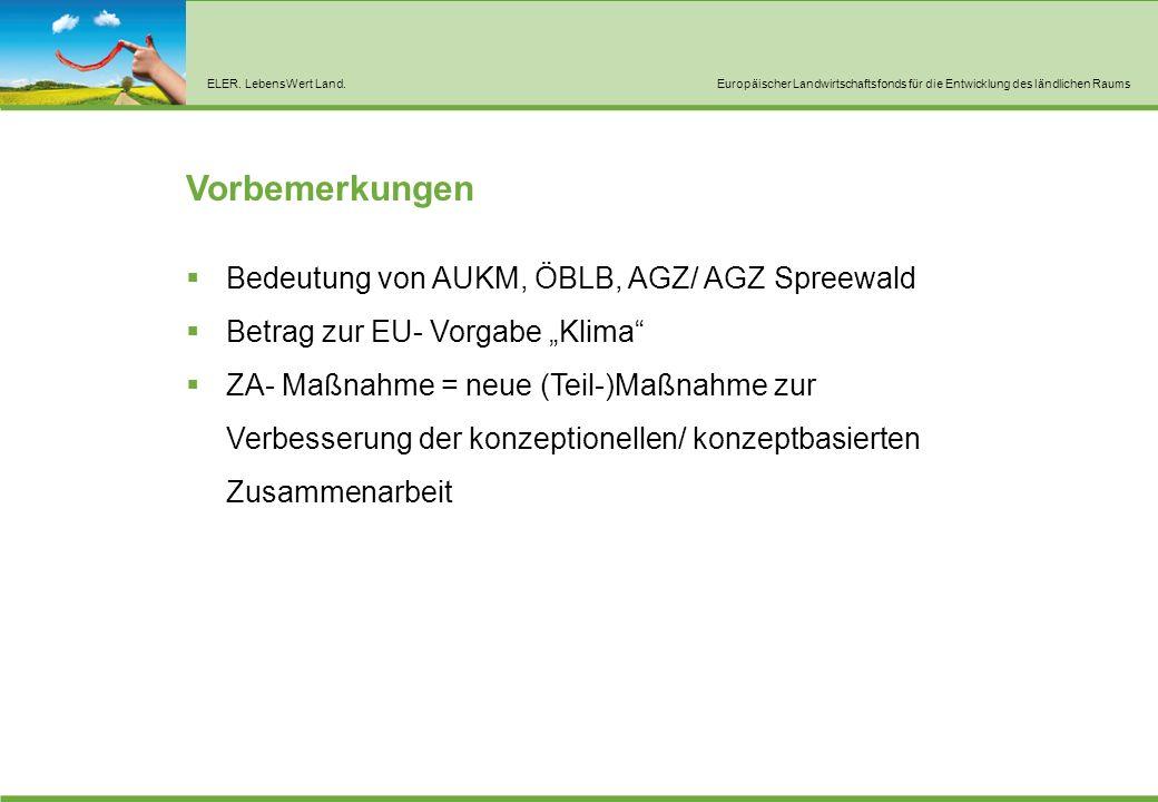 ELER. LebensWert Land.Europäischer Landwirtschaftsfonds für die Entwicklung des ländlichen Raums Vorbemerkungen  Bedeutung von AUKM, ÖBLB, AGZ/ AGZ S