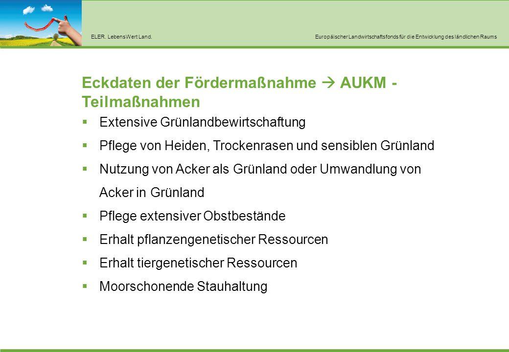 ELER. LebensWert Land.Europäischer Landwirtschaftsfonds für die Entwicklung des ländlichen Raums Eckdaten der Fördermaßnahme  AUKM - Teilmaßnahmen 