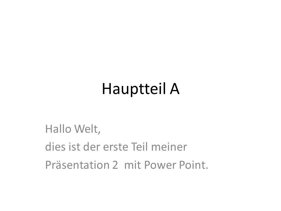 Hauptteil B Hallo Welt, dies ist der zweite Teil meiner Präsentation 2 mit Power Point.
