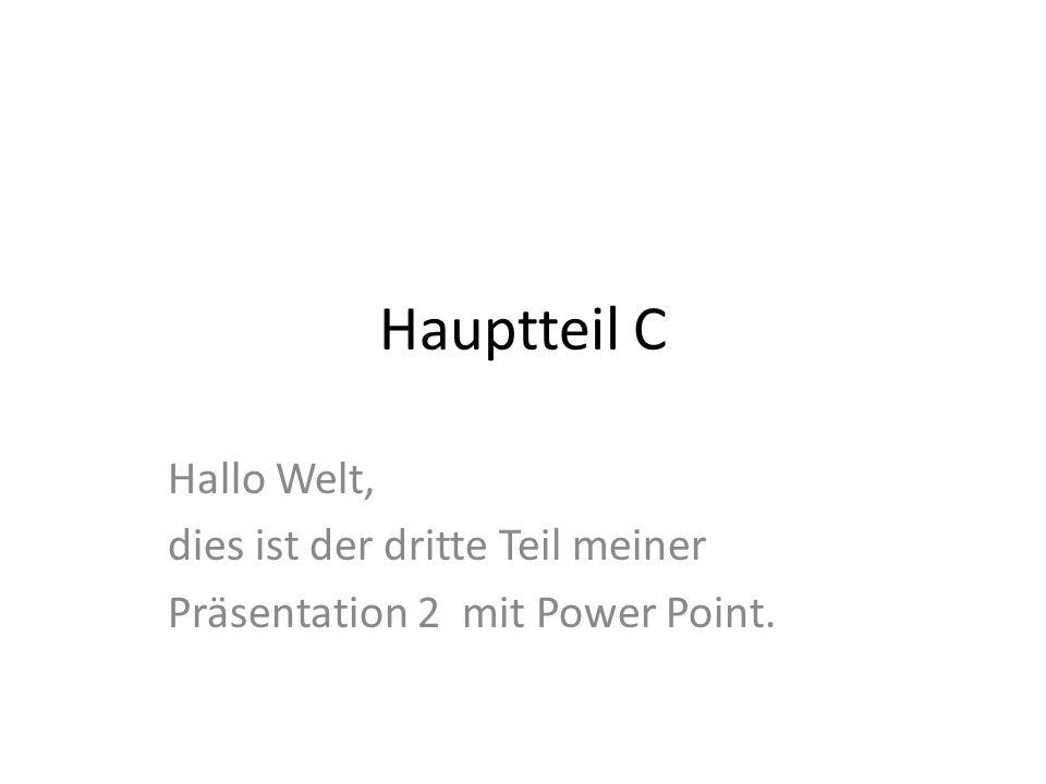 Hauptteil C Hallo Welt, dies ist der dritte Teil meiner Präsentation 2 mit Power Point.