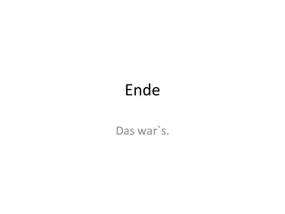 Ende Das war`s.