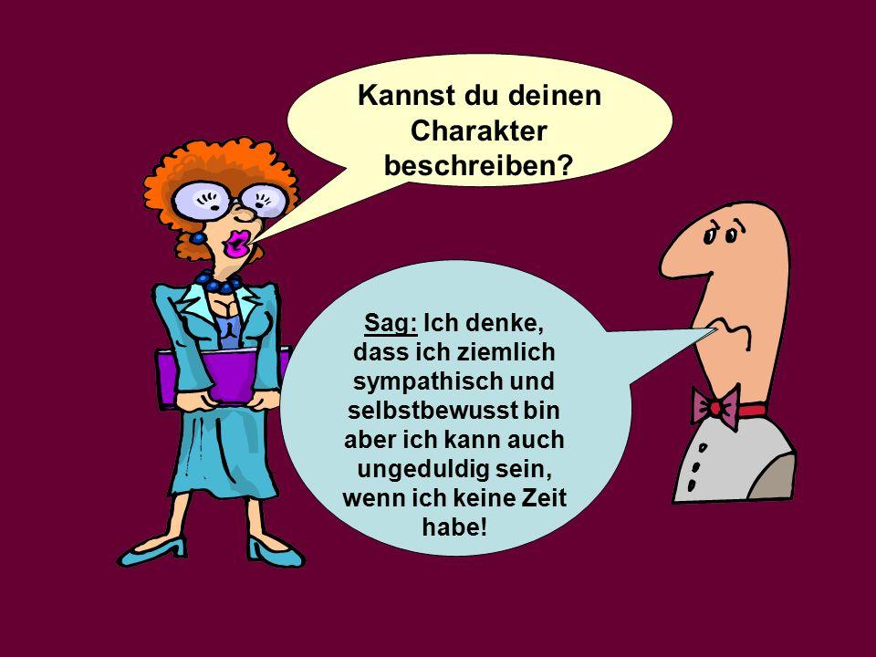Kannst du deinen Charakter beschreiben.