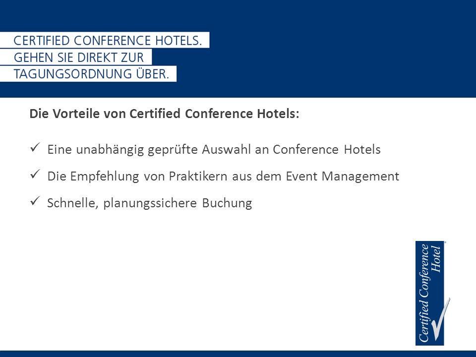 Die Vorteile von Certified Conference Hotels: Eine unabhängig geprüfte Auswahl an Conference Hotels Die Empfehlung von Praktikern aus dem Event Management Schnelle, planungssichere Buchung