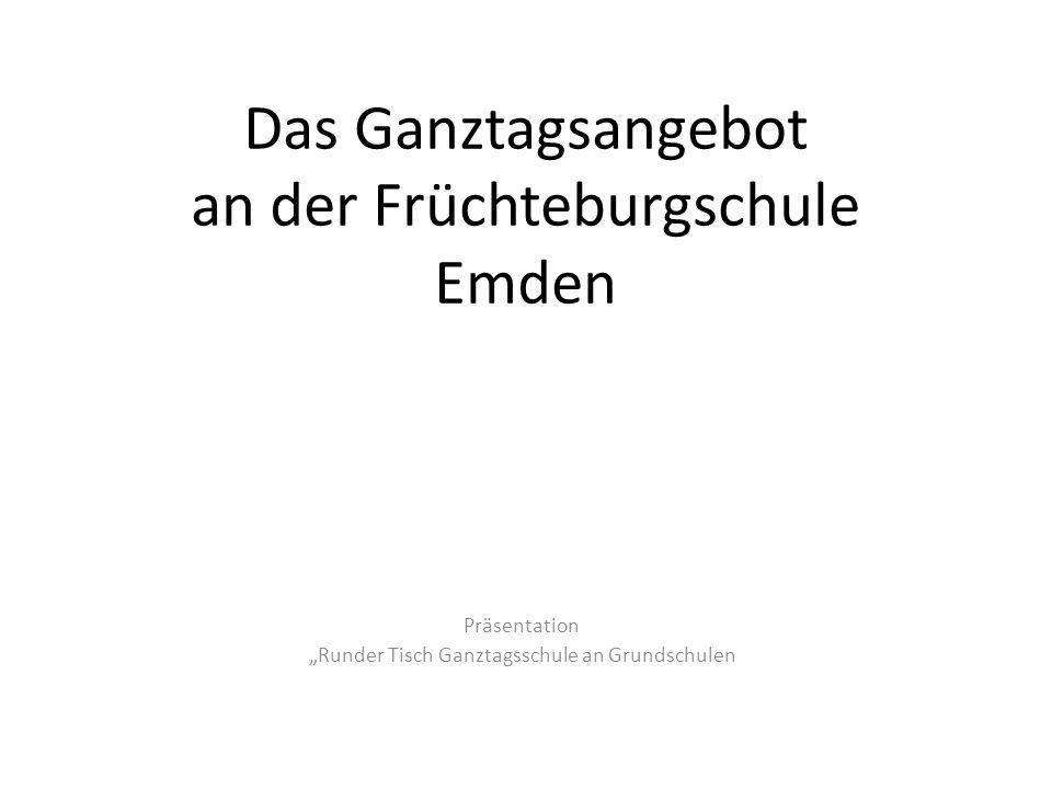 "Das Ganztagsangebot an der Früchteburgschule Emden Präsentation ""Runder Tisch Ganztagsschule an Grundschulen"