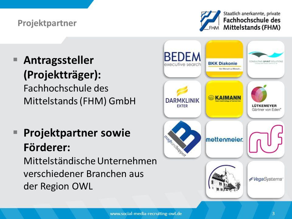 Projektpartner  Antragssteller (Projektträger): Fachhochschule des Mittelstands (FHM) GmbH  Projektpartner sowie Förderer: Mittelständische Unternehmen verschiedener Branchen aus der Region OWL 3www.social-media-recruiting-owl.de