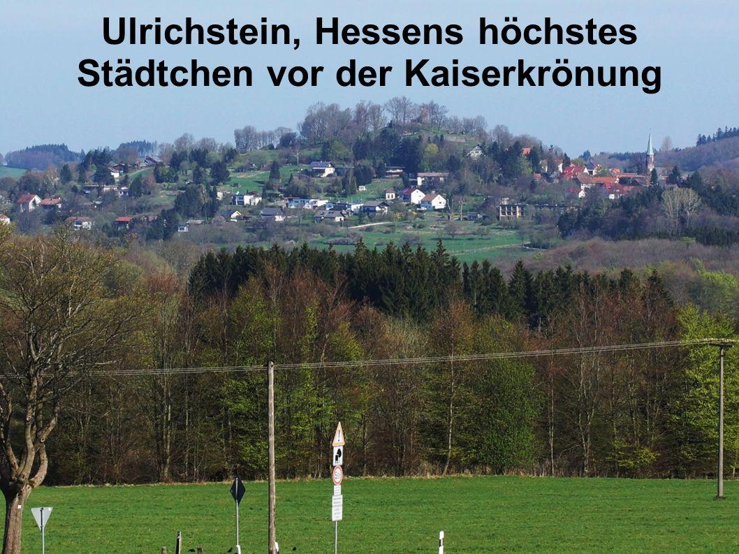 Ulrichstein, Hessens höchstes Städtchen vor der Kaiserkrönung