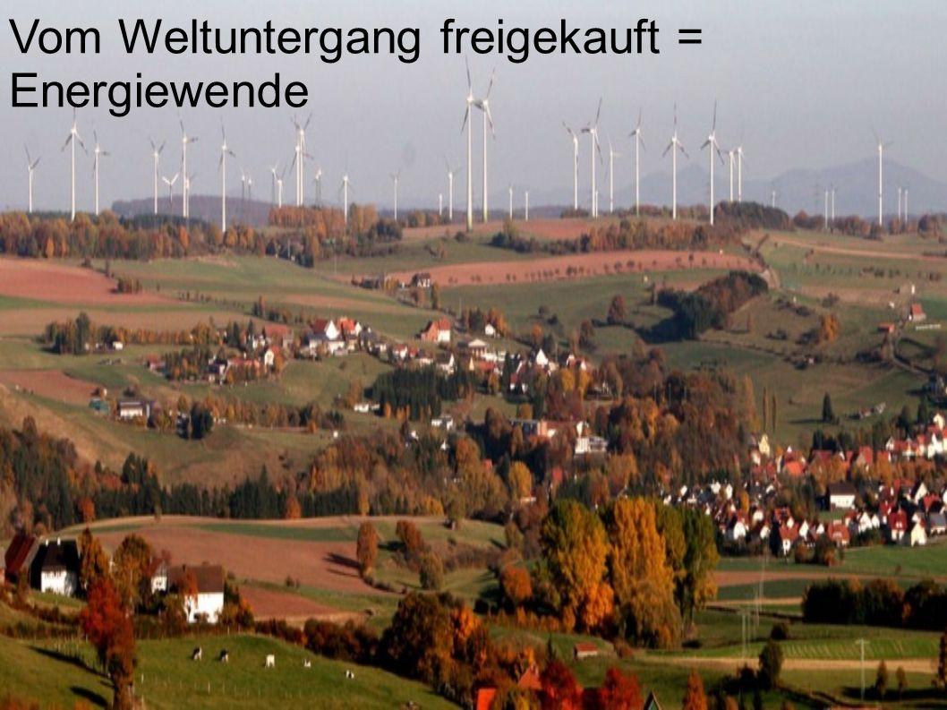 Vom Weltuntergang freigekauft = Energiewende