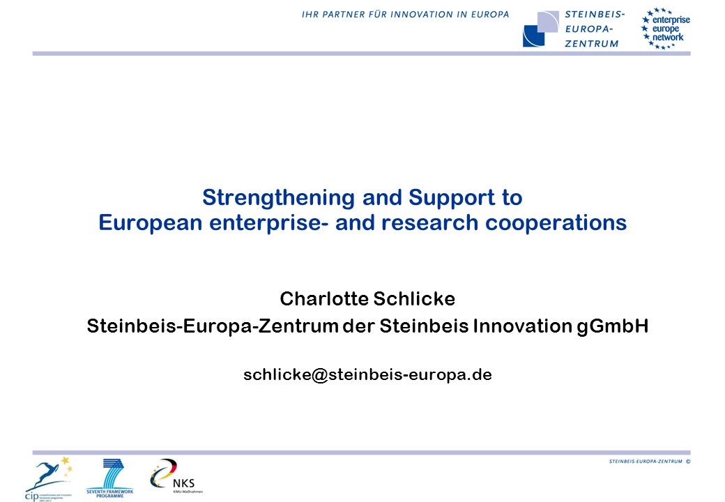 Strengthening and Support to European enterprise- and research cooperations Charlotte Schlicke Steinbeis-Europa-Zentrum der Steinbeis Innovation gGmbH