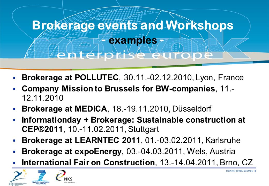9  Brokerage at POLLUTEC, 30.11.-02.12.2010, Lyon, France  Company Mission to Brussels for BW-companies, 11.- 12.11.2010  Brokerage at MEDICA, 18.-