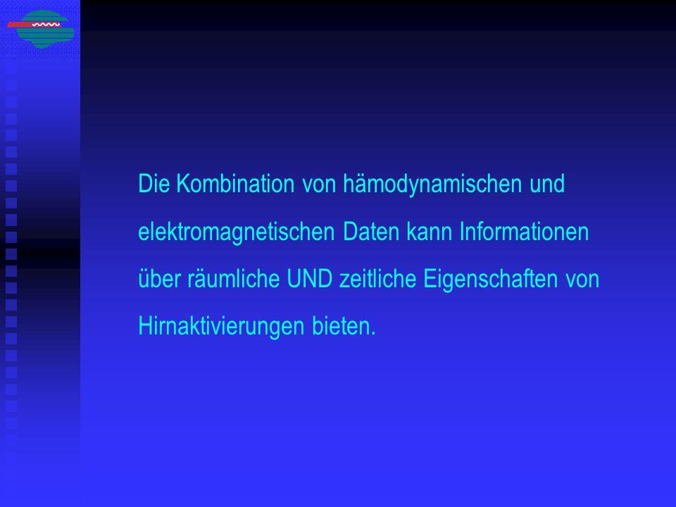 Die Kombination von hämodynamischen und elektromagnetischen Daten kann Informationen über räumliche UND zeitliche Eigenschaften von Hirnaktivierungen bieten.