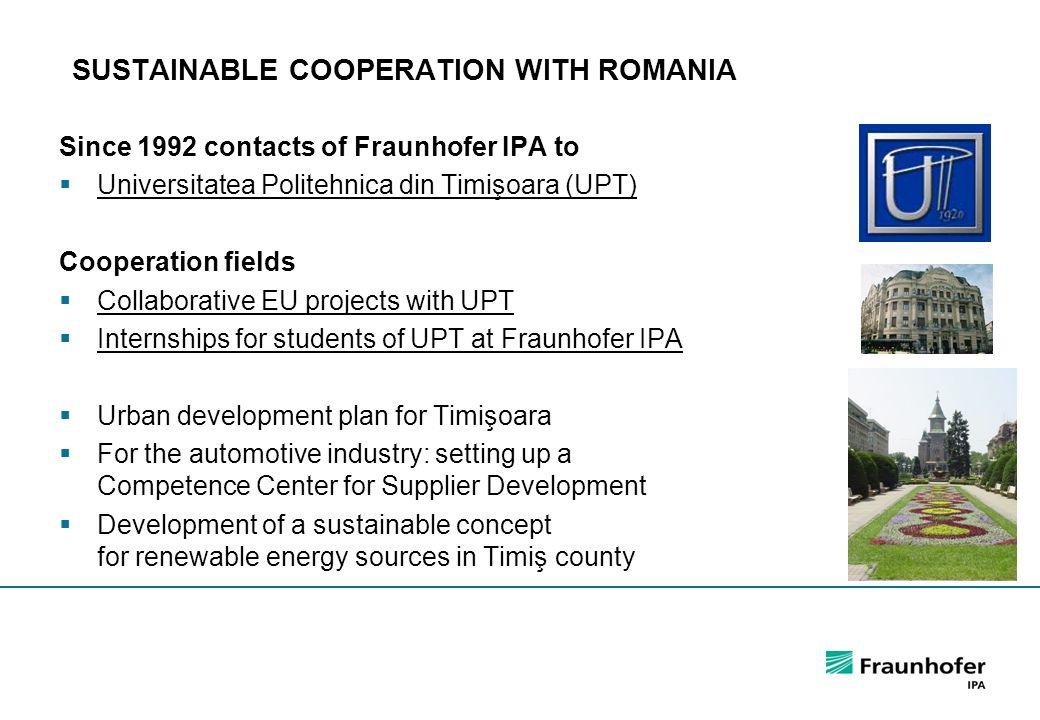 Dr. Günter Hörcher Since 1992 contacts of Fraunhofer IPA to  Universitatea Politehnica din Timişoara (UPT) Cooperation fields  Collaborative EU proj