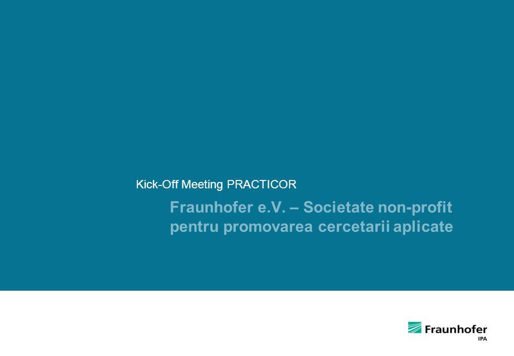 2 Fraunhofer e.V. – Societate non-profit pentru promovarea cercetarii aplicate Kick-Off Meeting PRACTICOR
