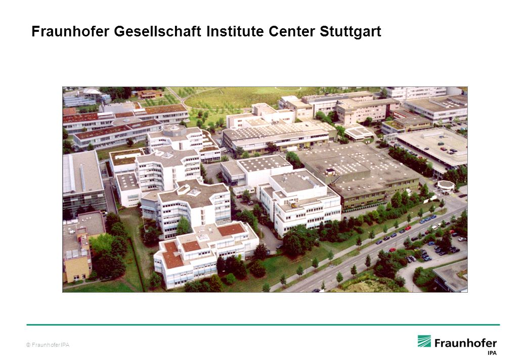 © Fraunhofer IPA Fraunhofer Gesellschaft Institute Center Stuttgart