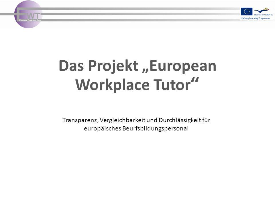 """Das Projekt """"European Workplace Tutor"""" Transparenz, Vergleichbarkeit und Durchlässigkeit für europäisches Beurfsbildungspersonal"""