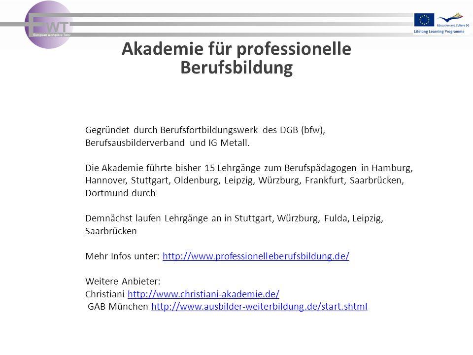 Akademie für professionelle Berufsbildung Gegründet durch Berufsfortbildungswerk des DGB (bfw), Berufsausbilderverband und IG Metall. Die Akademie füh