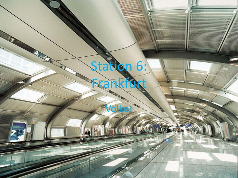 Station 6: Frankfurt Volker