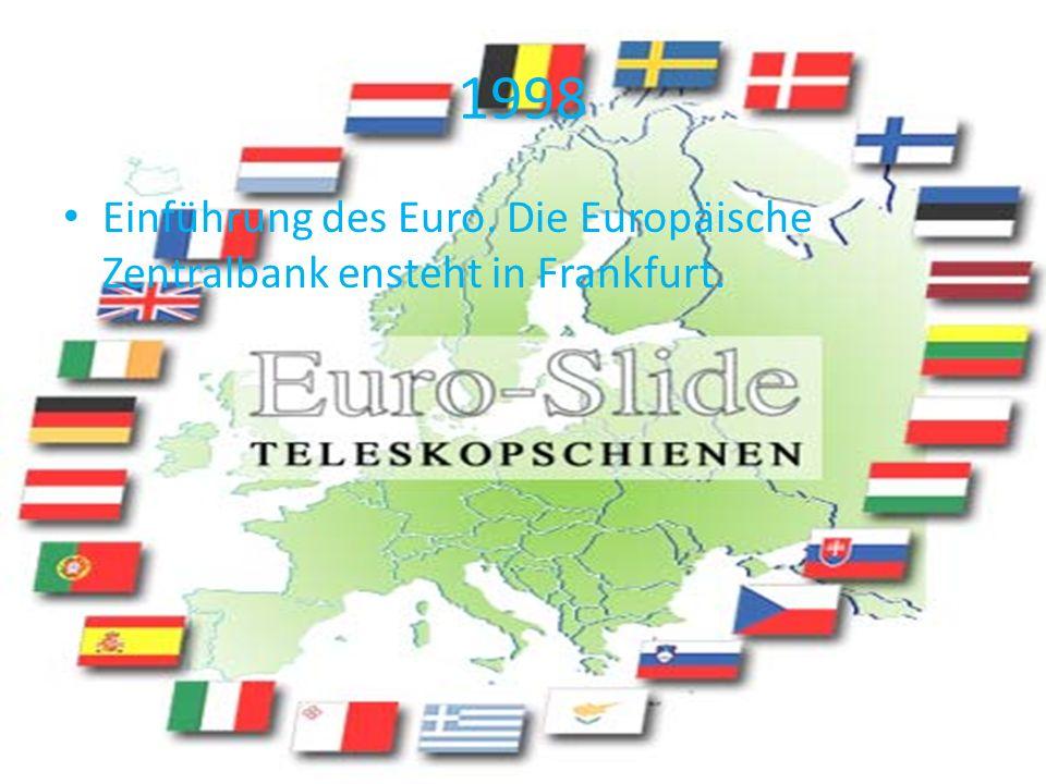 1998 Einführung des Euro. Die Europäische Zentralbank ensteht in Frankfurt.