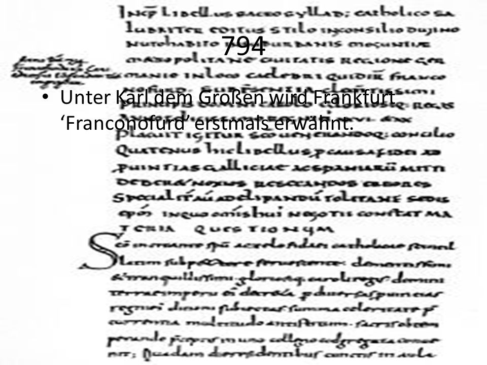 794 Unter Karl dem Großen wird Frankfurt 'Franconofurd' erstmals erwähnt.