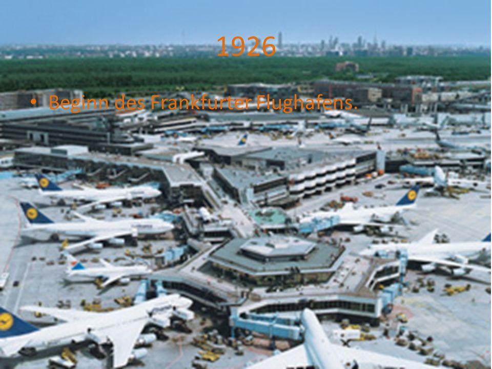 1926 Beginn des Frankfurter Flughafens.