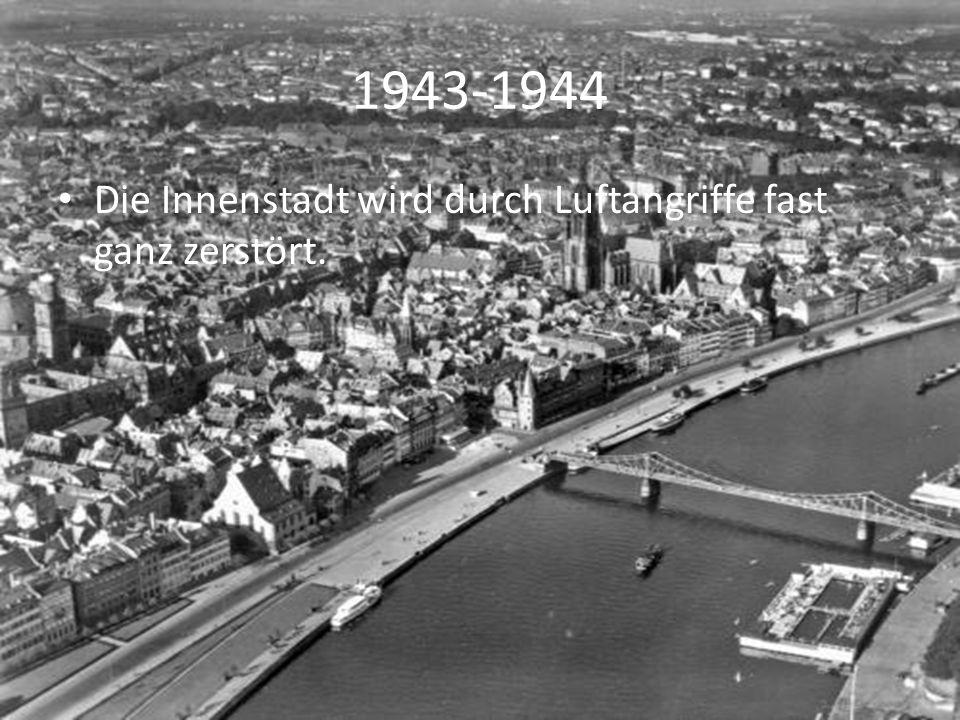 1943-1944 Die Innenstadt wird durch Luftangriffe fast ganz zerstört.