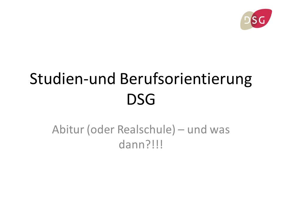 Studien-und Berufsorientierung DSG Abitur (oder Realschule) – und was dann?!!!