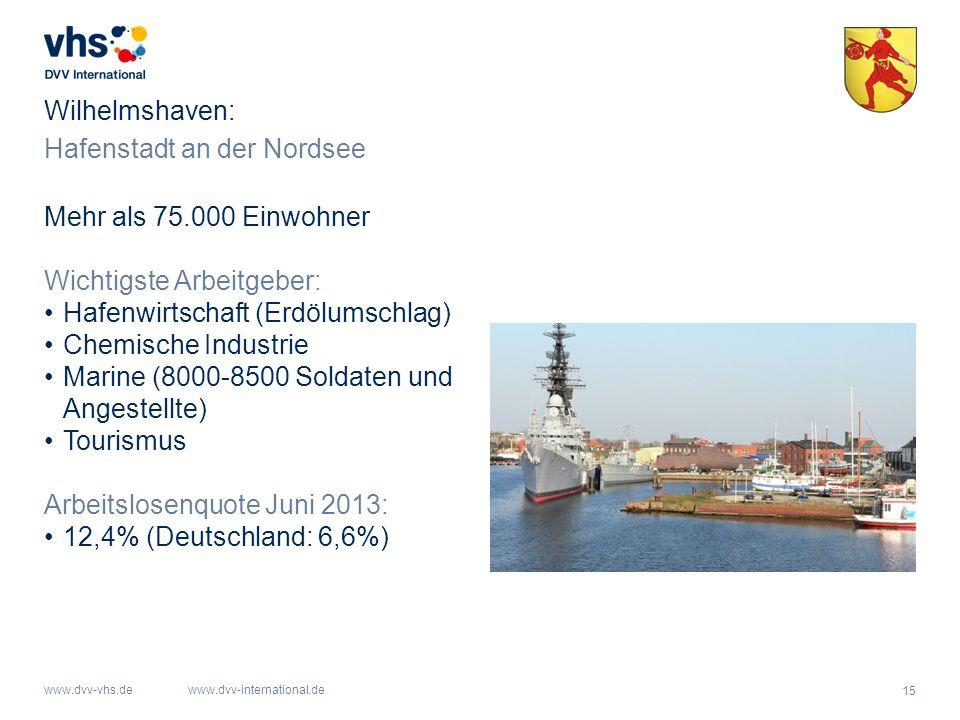 15 www.dvv-vhs.dewww.dvv-international.de Hafenstadt an der Nordsee Wilhelmshaven: Mehr als 75.000 Einwohner Wichtigste Arbeitgeber: Hafenwirtschaft (