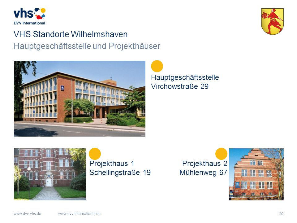 20 www.dvv-vhs.dewww.dvv-international.de VHS Standorte Wilhelmshaven Hauptgeschäftsstelle Virchowstraße 29 Projekthaus 1 Schellingstraße 19 Projektha