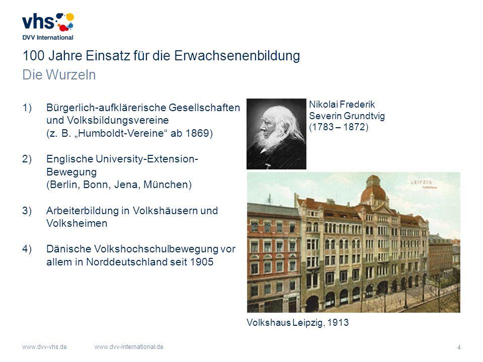 4 www.dvv-vhs.dewww.dvv-international.de Die Wurzeln 100 Jahre Einsatz für die Erwachsenenbildung 1)Bürgerlich-aufklärerische Gesellschaften und Volks