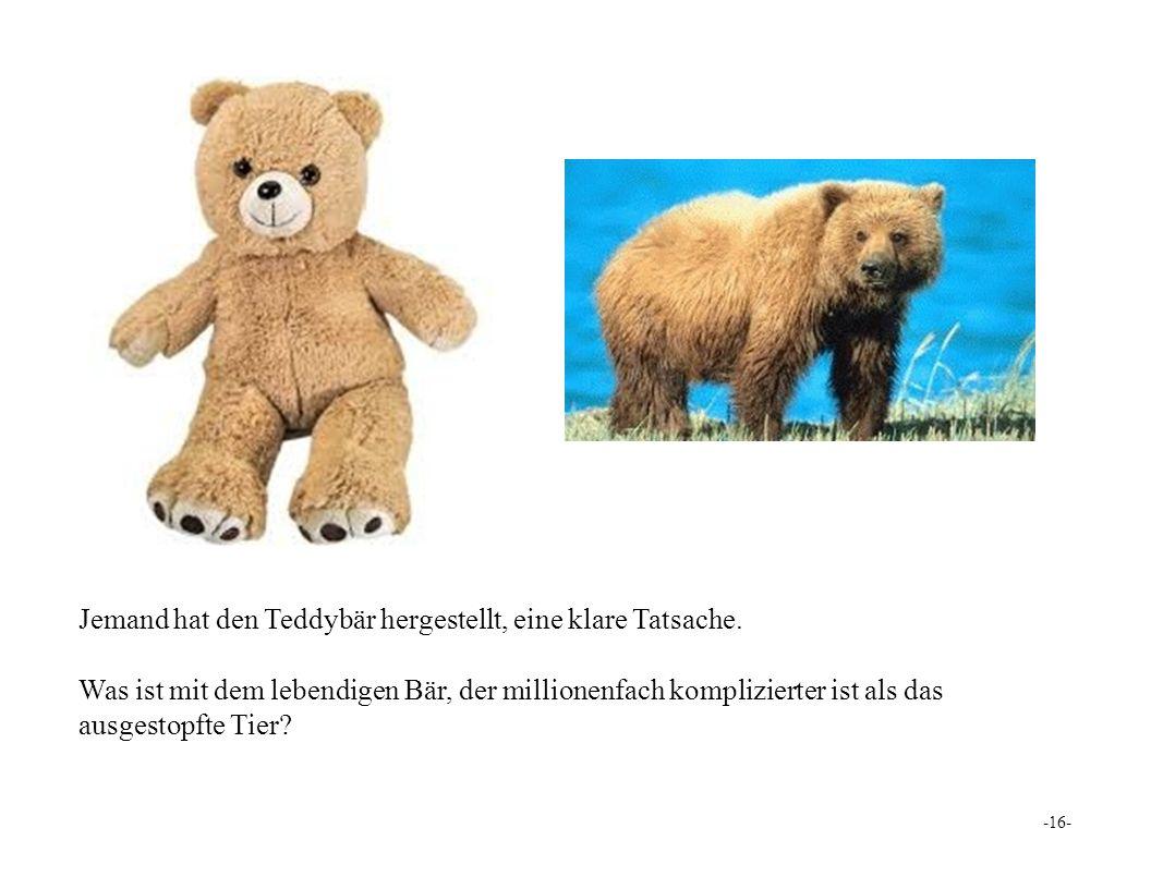 Jemand hat den Teddybär hergestellt, eine klare Tatsache.