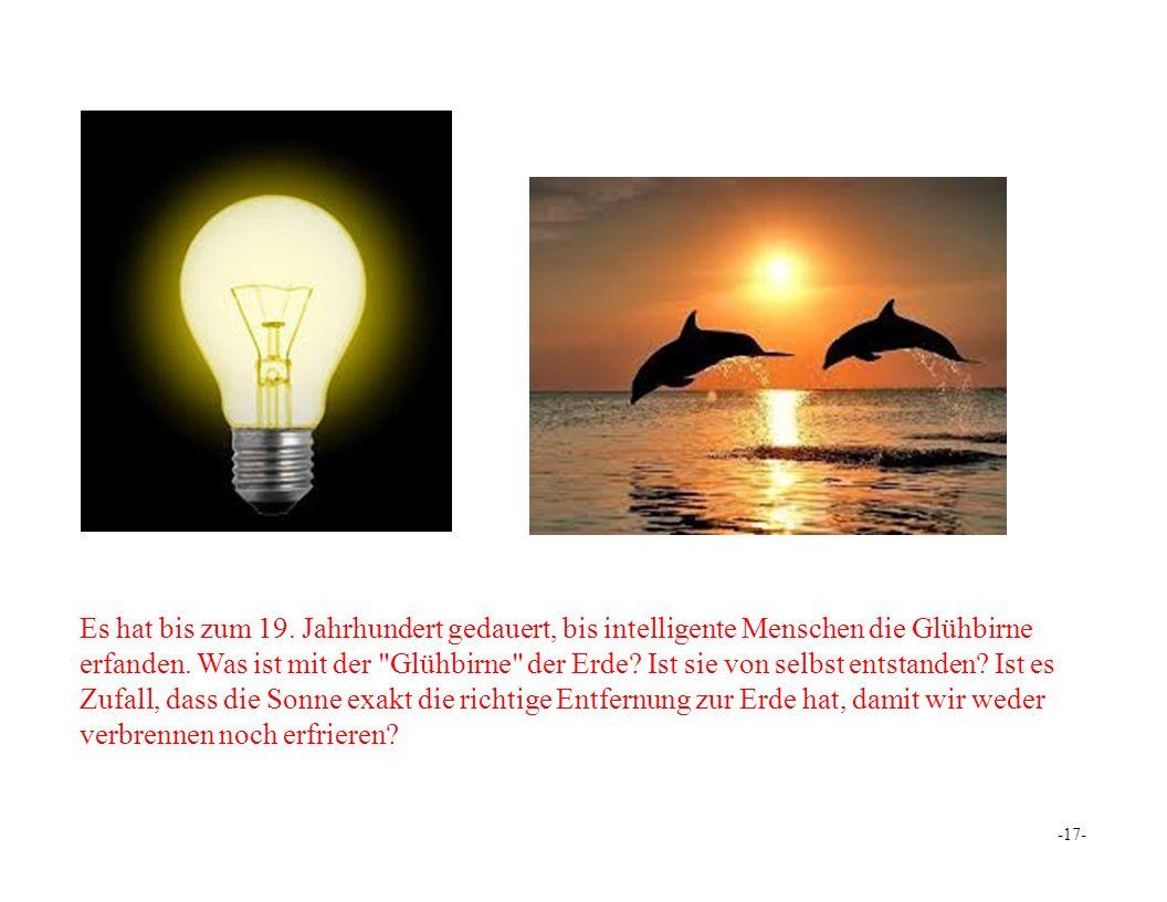 Es hat bis zum 19. Jahrhundert gedauert, bis intelligente Menschen die Glühbirne erfanden.