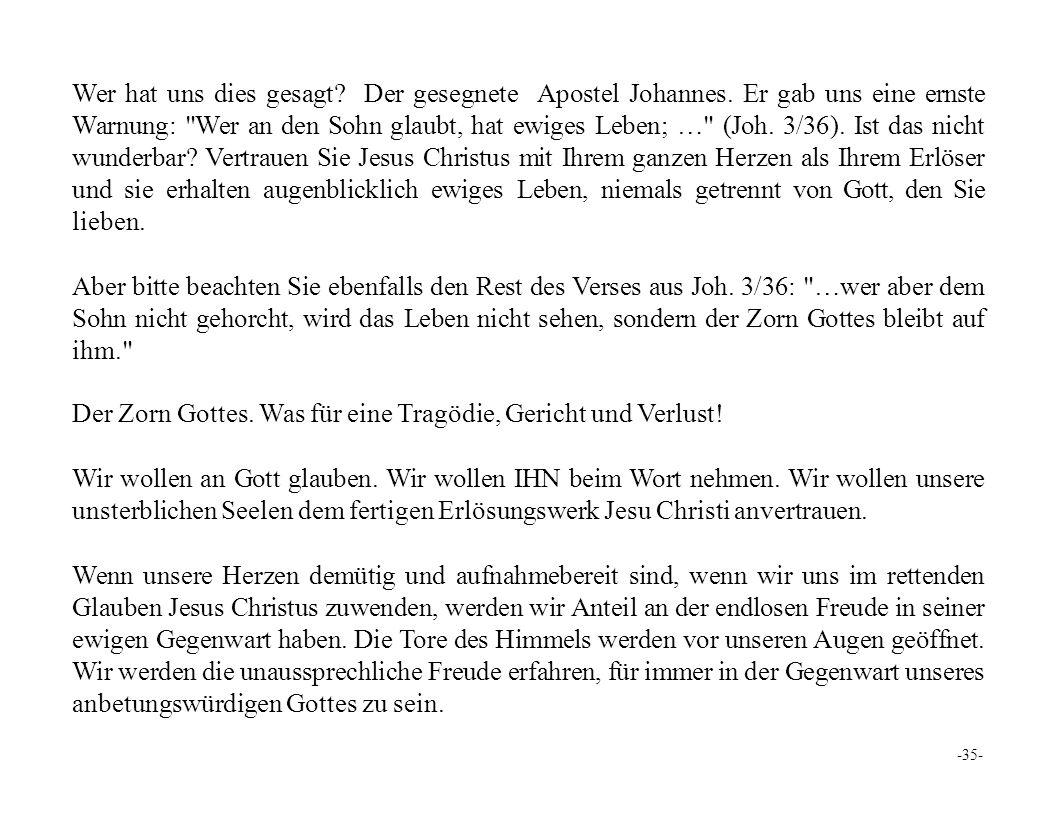 -35- Wer hat uns dies gesagt. Der gesegnete Apostel Johannes.